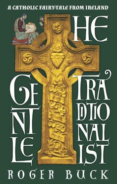 THE GENTLE TRADITIONALIST by Roger Buck. New book from Angelico Press by convert from the New Age about defending the faith in a world of Secularism and the New Age. Also about Catholic Ireland. Part novel - part theological dialogue. FIRST CHAPTER now online here … http://corjesusacratissimum.org/2015/11/the-gentle-traditionalist-chapter-one/