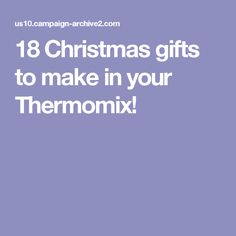 18 Christmas gifts to make in your Thermomix! Christmas Gifts To Make, Diy Gifts For Kids, Christmas Treats, Christmas Goodies, Christmas Recipes, Christmas Diy, Christmas Cooking, Christmas Stuff, Christmas Decorations
