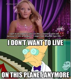 Toddlers in Tiaras: Creepiest Show Ever Crazy Funny Memes, Stupid Memes, Wtf Funny, Hilarious, Stupid Funny, Idiots Everywhere, Funny Images, Funny Pictures, Toddlers And Tiaras