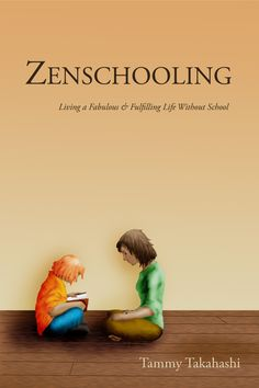 Zenschooling. This is how I see it and how we'll unschool