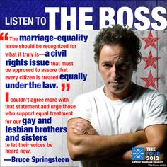 Bruce Springsteen and his powerful message supporting equality and gay marriage.