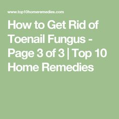 How to Get Rid of Toenail Fungus - Page 3 of 3 | Top 10 Home Remedies