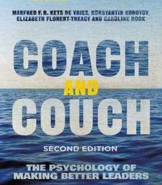 Coach And Couch 2nd Edition: The Psychology Of Making Better Leaders (Insead Business Press) PDF