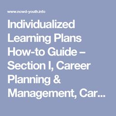 Individualized Learning Plans How-to Guide – Section I, Career Planning & Management, Career & Work-Readiness Skills | NCWD/Youth