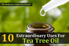10 Extraordinary Tea Tree Oil Uses - The Medicine Cabinet In A Bottle
