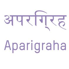Aparigraha - The fifth and final yama. Non-attachment, non-possessiveness, non-hoarding. Letting go.