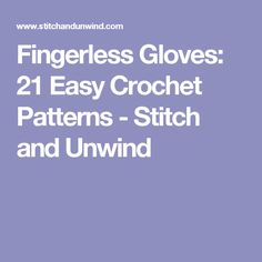 Fingerless Gloves: 21 Easy Crochet Patterns - Stitch and Unwind