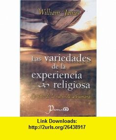 Las variedades de la experiencia religiosa. Tomo I (Spanish Edition) (9789707321076) William James , ISBN-10: 9707321075  , ISBN-13: 978-9707321076 ,  , tutorials , pdf , ebook , torrent , downloads , rapidshare , filesonic , hotfile , megaupload , fileserve