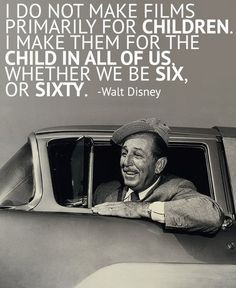 Walt Disney. Whether six, or sixty.