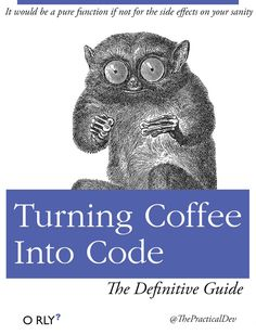 O RLY book \ It would be a pure function if not for the side effects on your sanity \ Turning Coffee Into Code \ The Definitive Guide \ ThePracticalDev Computer Humor, Computer Science, Funny Pix, Funny Memes, Jokes, Funny Stuff, Programming Humor, Tech Humor, Office Humor