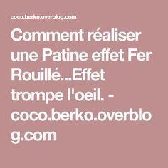 Comment réaliser une Patine effet Fer Rouillé...Effet trompe l'oeil. - coco.berko.overblog.com