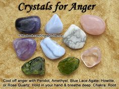 """Crystal Guidance: Crystal Tips and Prescriptions - Anger. Top Recommended Crystals: Peridot, Amethyst, Blue Lace Agate, Howlite, or Rose Quartz.  Additional Crystal Recommendations: Aragonite or Kyanite. Affirmations: """"I remain calm and centered even in frustrating situations."""" — """"I am completely healed of all anger and resentment.""""  Anger is associated with the Root chakra. Hold your preferred crystal(s) in your receptive hand and take a few deep breaths until you start to relax."""