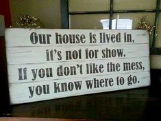 Our house is lived in.