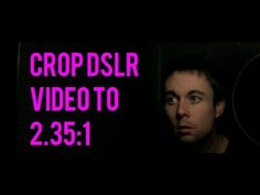 Crop DSLR 16:9 Video to Cinemascope 2.35:1 - The Anamorphic Look - YouTube