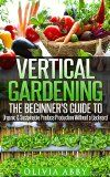 Free Kindle Book -   Vertical Gardening:The Beginner's Guide To Organic & Sustainable Produce Production Without A Backyard (vertical gardening, urban gardening, urban homestead, Container Gardening)