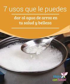 7 usos que le puedes dar al agua de arroz en tu salud y belleza  El arroz es uno de los alimentos más consumidos en todo el mundo, tanto por su sabor como por los nutrientes que contiene.