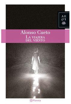 Título: La viajera del viento. Autor: Alonso Cueto. Editorial: Planeta. Año: 2016. Páginas: 240. Precio: 39.00 soles. Más información: http://www.librosperuanos.com/libros/detalle/17611/La-viajera-del-viento