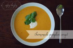 * {homemade pumpkin soup with ginger & coconut milk