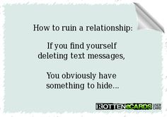 How to ruin a relationship: If you find yourself deleting text messages, You obviously have something to hide...