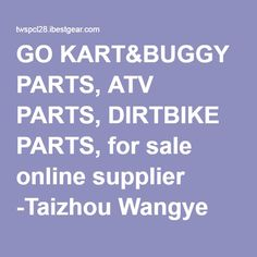 GO KART&BUGGY PARTS, ATV PARTS, DIRTBIKE PARTS, for sale online supplier -Taizhou Wangye Scooter Parts Co., Ltd. -ibestgear.com