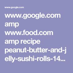 www.google.com amp www.food.com amp recipe peanut-butter-and-jelly-sushi-rolls-143003