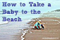 Taking your baby to the beach? Awesome tips to make for a successful beach trip with a baby!