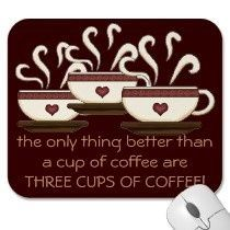 The only thing better than 1 cup of coffee is 3