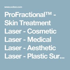 ProFractional™ - Skin Treatment Laser - Cosmetic Laser - Medical Laser - Aesthetic Laser - Plastic Surgery - Sciton.com