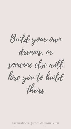 Build your own dreams, or someone else will hire you to build theirs Inspirational Quote about Life and Success – Visit us at InspirationalQuot… for the best inspirational quotes! Best Inspirational Quotes, Inspiring Quotes About Life, Best Quotes, Motivational Quotes, Fun Quotes, Dream Quotes, Quotes To Live By, Inspire Quotes, Change Quotes