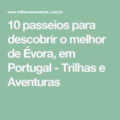 10 passeios para descobrir o melhor de Évora, em Portugal - Trilhas e Aventuras