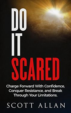 Do It Scared: Charge Forward With Confidence, Conquer Resistance, and Break Through Your Limitations. by [Allan, Scott]