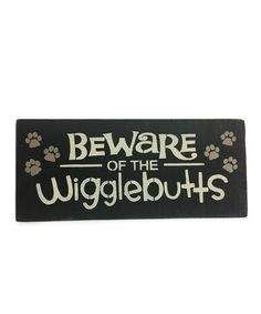 Another great find on #zulily! 'Beware Of Wiggle Butts' Wall Art #zulilyfinds