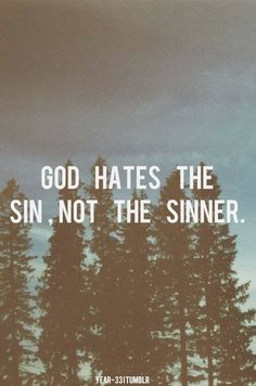 That's very important to remember when preaching to others.  We don't hate the person, just the sin.