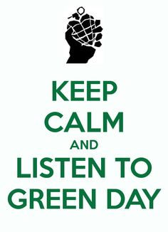 KEEP CALM AND LISTEN TO GREEN DAY - KEEP CALM AND CARRY ON Image Generator - brought to you by the Ministry of Information