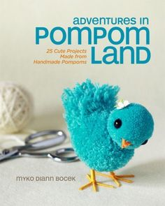 Adventures in Pompom Land: 25 Cute Projects Made from Handmade Pompoms by Myko Diann Bocek, http://www.amazon.com/dp/1454703865/ref=cm_sw_r_pi_dp_FQ6Zqb1T8VA58