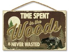 """Time Spent in the Woods is Never Wasted 10"""""""" x 16"""""""" Sign"""