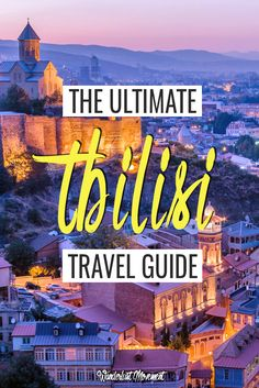 the ultimate tbilisi travel guide