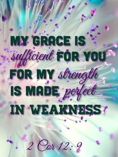 2 Cor 12:9 Bible verse.  God's grace is sufficient for all who believe.