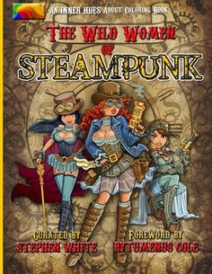 """The Wild Women of Steampunk Adult Coloring Book: Fun, Fantasy, and Stress Reduction for Fans of Victorian Adventure, Cosplay, Science Fiction, and Costume Design (Inner Hues) (Volume 1) Introductory Bonus: Get a free mini-album of instrumental Steampunk music to set the mood by following download instructions in the book!  With """"The W...   #1..."""
