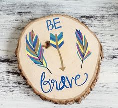 Be Brave Wood Slice Painting, Aztec room decor, feathers, be brave room decor, children, nursery room decor, wall hanging, rustic on Etsy, $30.00