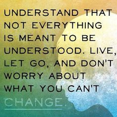 Daily reminder: Not everything is meant to be understood. Why worry about something that is out of our control? #quotes