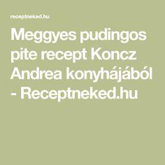 Meggyes pudingos pite recept Koncz Andrea konyhájából - Receptneked.hu
