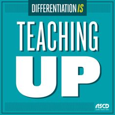 When it comes to differentiation, how are you teaching up?