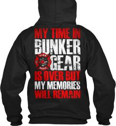 My Time In Bunker Fire Dept Gear Is Over But My Memories Will Remain Black Sweatshirt Back