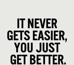 Get better at what never get easier