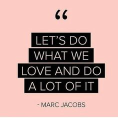 Let's do what we #love #MarcJacobs #quote #beautiful #chic #lifestyle #instafashion #instastyle #instabeauty #bossbabe #motivation #inspiration #instalike #empowerment #fashion #Ambition #successful #instagood #goals #beauty #happy #happiness #girlboss #style #fashion #Saturday