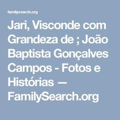 Jari, Visconde com Grandeza de ; João Baptista Gonçalves Campos - Fotos e Histórias — FamilySearch.org