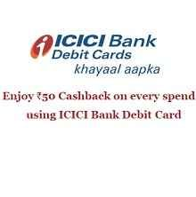 ICICI Rs.50 Cashback on every Spend Offer : Get Rs 50 Using ICICI Bank Debit Card - Best Online Offer