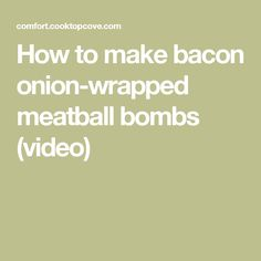 How to make bacon onion-wrapped meatball bombs (video)