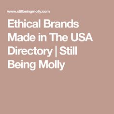 Ethical Brands Made in The USA Directory | Still Being Molly